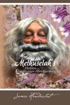 Methuselah's Hidden Antediluvian Abridgement ebook by James Hendershot