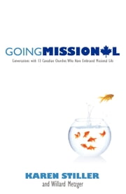 Going Missional: Conversations with 13 Canadian Churches who Have Embraced Missional Life ebook by Karen Stiller & Willard Metzger