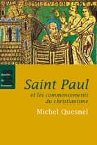 Saint Paul et les commencements du christianisme ebook by Michel Quesnel