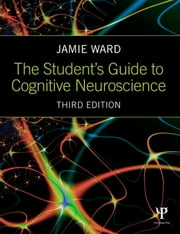 The Student's Guide to Cognitive Neuroscience ebook by Jamie Ward