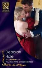 Wanted: Mail-Order Mistress (Mills & Boon Historical) (Gentlemen of Fortune, Book 3) ebook by Deborah Hale