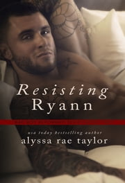 Resisting Ryann (Bad Boy Reformed 2) ebook by Alyssa Rae Taylor