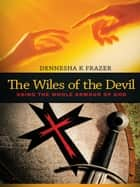 The Wiles of the Devil - Using the Whole Armour of God ebook by Dennesha K Frazer