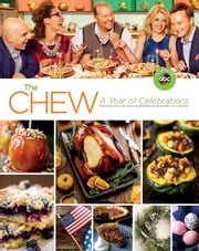 The Chew: A Year of Celebrations - Festive and Delicious Recipes for Every Occasion ebook by The Chew
