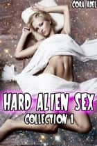 Hard Alien Sex - Collection 1 ebook by Cora Adel