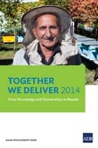 Together We Deliver 2014 ebook by Asian Development Bank