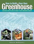 How to Build Your Own Greenhouse ebook by Roger Marshall