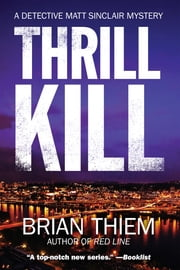 Thrill Kill - A Matt Sinclair Mystery ebook by Brian Thiem