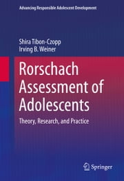Rorschach Assessment of Adolescents - Theory, Research, and Practice ebook by Shira Tibon-Czopp,Irving B. Weiner