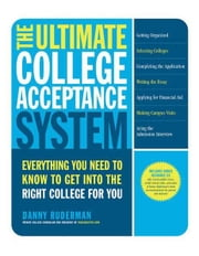 The Ultimate College Acceptance System - Everything You Need to Know to Get into the Right College for You ebook by Danny Ruderman