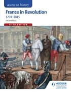 Access to History: France in Revolution 1774-1815 Fifth Edition ebook by Dylan Rees, Duncan Townson