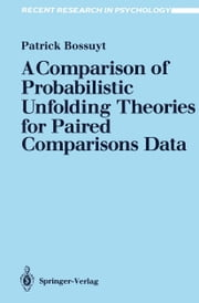 A Comparison of Probabilistic Unfolding Theories for Paired Comparisons Data ebook by Patrick Bossuyt