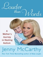 Louder Than Words - A Mother's Journey in Healing Autism ebook by Jenny McCarthy
