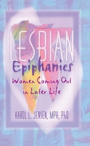 Lesbian Epiphanies - Women Coming Out in Later Life ebook by John Dececco, Phd,Karol L Jensen