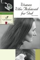 Women Who Achieved for God eBook by Winnie Christensen