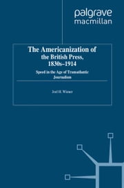 The Americanization of the British Press, 1830s-1914 - Speed in the Age of Transatlantic Journalism ebook by J. Wiener