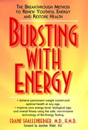 Bursting With Energy - The Breakthrough Method to Renew Youthful Energy and Restore Health ebook by Frank Shallenberger M.D.