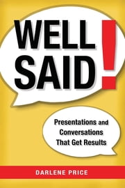 Well Said! - Presentations and Conversations That Get Results ebook by Darlene Price