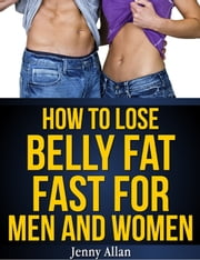 How To Lose Belly Fat Fast For Men and Women ebook by Jenny Allan