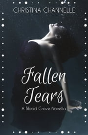 Fallen Tears ebook by Christina Channelle