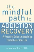 The Mindful Path to Addiction Recovery ebook by Lawrence Peltz