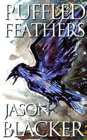 Ruffled Feathers ebook by Jason Blacker