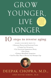 Grow Younger, Live Longer - Ten Steps to Reverse Aging ebook by Deepak Chopra, M.D.