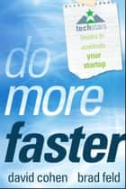 Do More Faster - Techstars Lessons to Accelerate Your Startup ebook by Brad Feld, David G. Cohen