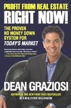 Profit From Real Estate Right Now! ebook by Dean Graziosi
