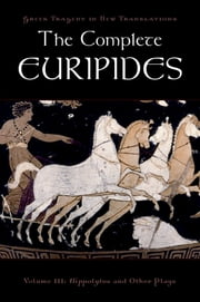 The Complete Euripides - Volume III: Hippolytos and Other Plays ebook by Peter Burian,Alan Shapiro,Euripides