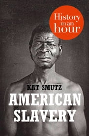 American Slavery: History in an Hour ebook by Kat Smutz