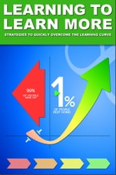 Learning to Learn More: Strategies to Quickly Overcome the Learning Curve ebook by Richard N. Stephenson