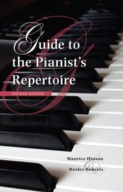 Guide to the Pianist's Repertoire, Fourth Edition ebook by Wesley Roberts, Maurice Hinson