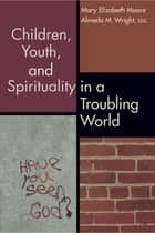 Children, Youth, and Spirituality in a Troubling World ebook by Mary Elizabeth Moore