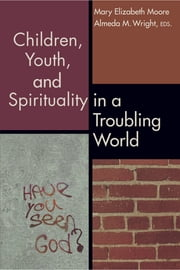 Children, Youth, and Spirituality in a Troubling World ebook by MaryElizabeth Moore