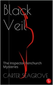 Black Veil - The Inspector Fenchurch Mysteries (Two) ebook by Carter Seagrove