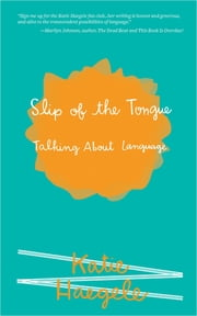 Slip of the Tongue - Talking About Language ebook by Katie Haegele