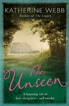 The Unseen - a compelling tale of love, deception and illusion ebook by Katherine Webb