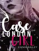Case of the London Girl ebook by Emma Bailey