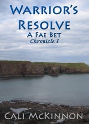 Warrior's Resolve: a Fae Bet ebook by Cali McKinnon