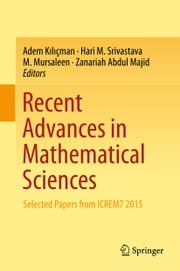 Recent Advances in Mathematical Sciences - Selected Papers from ICREM7 2015 ebook by Adem Kılıçman,Hari M. Srivastava,M. Mursaleen,Zanariah Abdul Majid