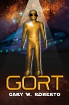 Gort ebook by Gary W. Roberto