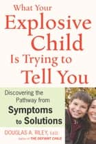 What Your Explosive Child Is Trying to Tell You ebook by Douglas A. Riley