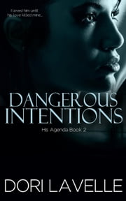 Dangerous Intentions - His Agenda, #2 ebook by Dori Lavelle