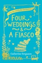 Four Weddings and a Fiasco ebook by Catherine Ferguson