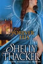 Forever His: A Time Travel Romance ebook by Shelly Thacker