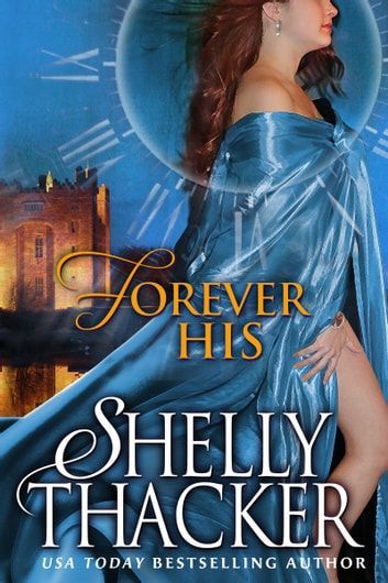 Forever His A Time Travel Romance Ebook By Shelly Thacker