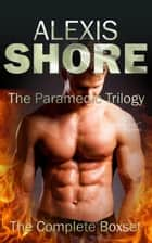 The Paramedic Trilogy: The Complete Boxset ebook by Alexis Shore
