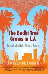 The Bodhi Tree Grows in L.A. - Tales of a Buddhist Monk in America ebook by Bhante Walpola Piyananda