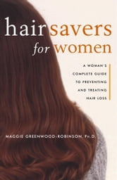 Hair Savers for Women - A Complete Guide to Preventing and Treating Hair Loss ebook by Margaret Greenwood-Robinson